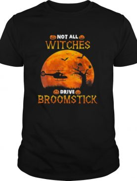 Not All Witches Drive Broomstick Halloween Helicopter Lover shirt