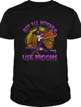 Not All Witches Use Brooms shirt