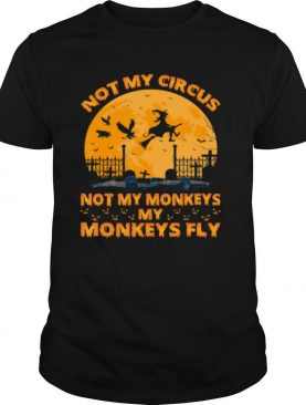 Not My Circus Not My Monkeys My Monkeys Witch Fly Halloween shirt