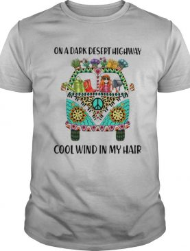 On A Dark Desert Highway Cool Wind In My Hair Hippie Peace Car Girl And Garden shirt
