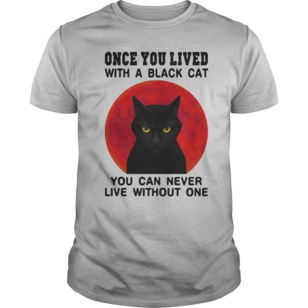Once You Live With A Black Cat You Can Never Live Without One Blood Moon shirt