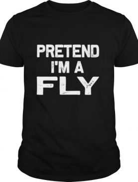 Pretend I'm a Fly shirt
