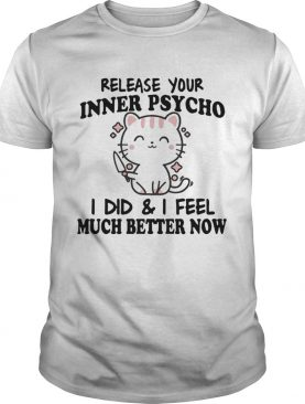 Release Your Inner Psycho I Did And I Feel Much Better Now shirt