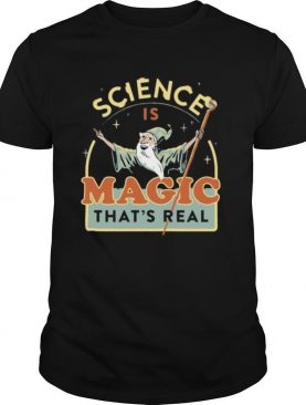 Science Is Magic That's Real shirt