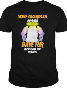 Some Guardian Angel Have Fur Instead Of Wings shirt