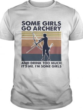 Some girls go archery and drink too much its me im some girls vintage retro shirt