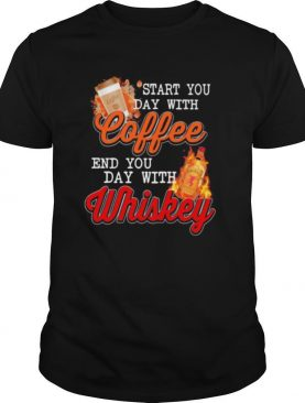 Start you day with coffee end you day with whiskey shirt