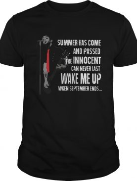 Summer Has Come And Passed The Innocent Can Never Last Wake Me Up shirt