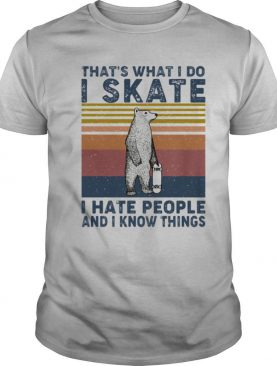 That's what i do i skate i hate people and i know things bear vintage shirt