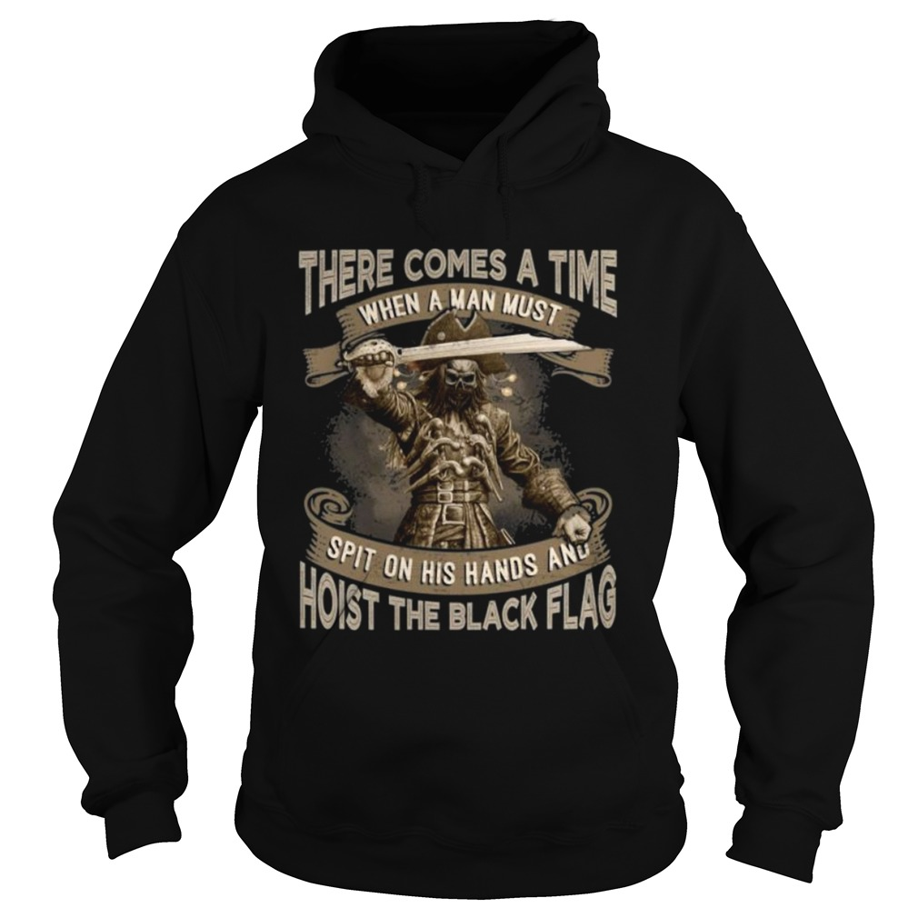 There Comes A Time When A Man Must Spit On His Hands And Hoist The Black Flag Blackbeard  Hoodie