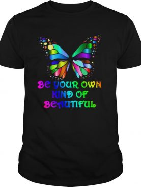 Be Your Own Kind Of Beautiful shirt