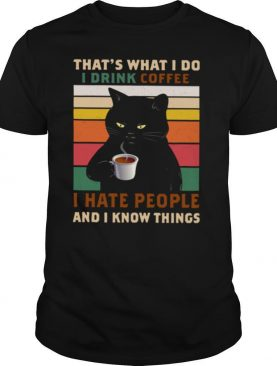 Black Cat That's What I Do I Drink Coffee I Hate People And I Know Things Vintage shirt