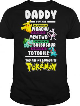 Daddy You Are As Strong As Pikachu Mewtwo Bulbasaur Totodile Pokemon shirt