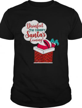 Disinfect The Chimney Santa's Coming Quarantine shirt