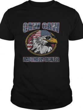 Eagle caw caw motherfucker american flag shirt