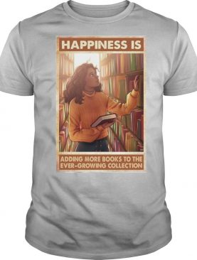 Happiness Is Adding More Books To The Ever Growing Collection shirt