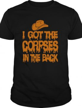 I Got The Corpses In The Back shirt