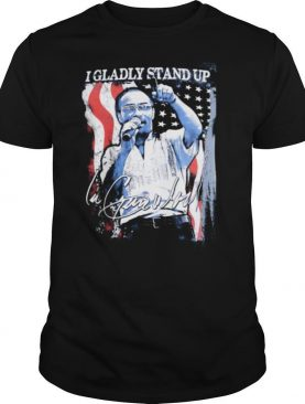 I gladly stand up american flag signature shirt