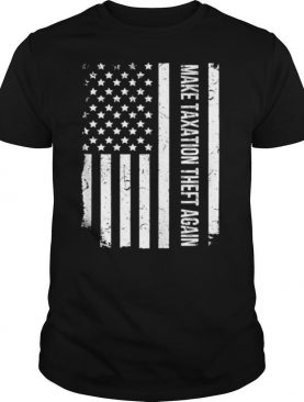 Make taxation theft again american flag shirt
