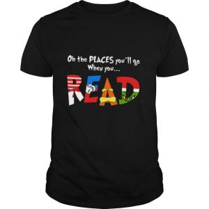 Oh The Places You'll Go When You Read shirt