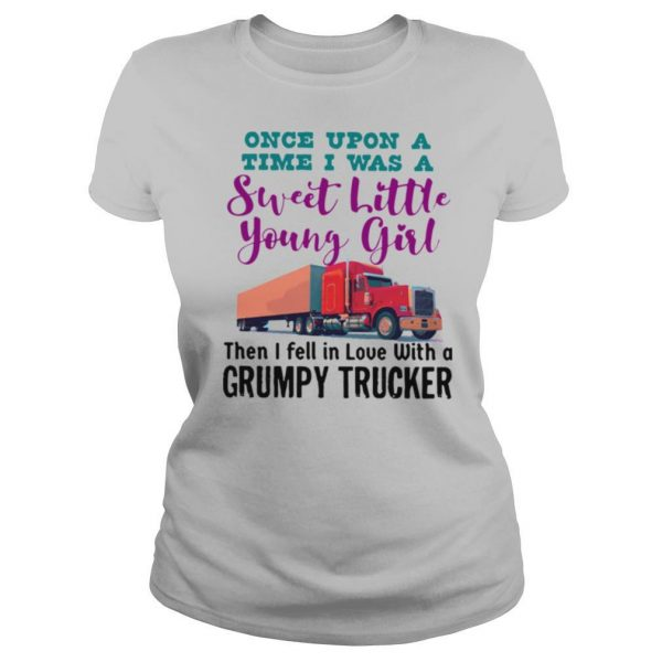 Once Upon A Time I Was A Sweet Little Young Girl Then I Fell In Love With A Grumpy Trucker shirt