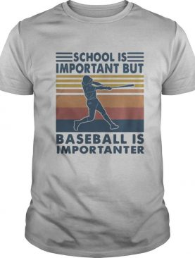 School is important but baseball is importanter vintage retro shirt