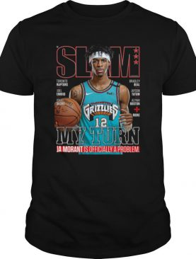 Slam Grizzlies My Turn Ja Morant Is Officially A Problem shirt