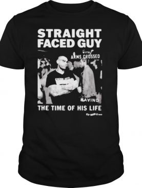 Straight faced guy with arms crossed having the time of his life shirt