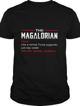 The Magalorian Like A Normal Trump Supporter Just Way Cooler shirt