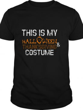 This Is My Halloween And Thanksgiving Costume 2020 Women Men shirt