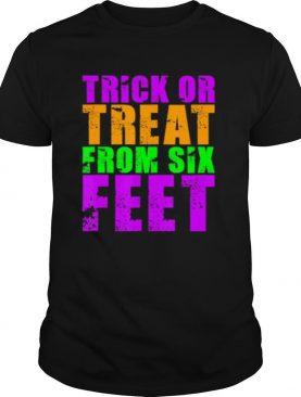 Trick Or Treat From Six Feet Funny Halloween Pandemic shirt