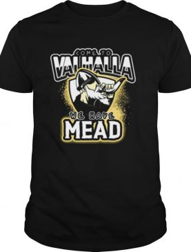 Viking Come To Valhalla We Have Mead shirt