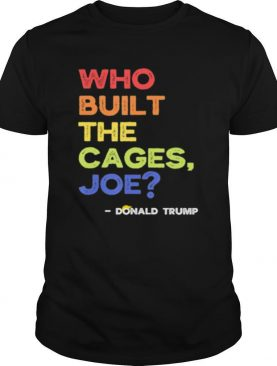 Who built the cages, joe presidential debate 2020 vintage shirt