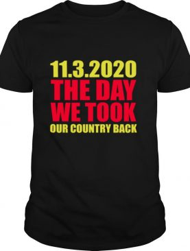 11 3 2020 The Day We Took Our Country Back shirt