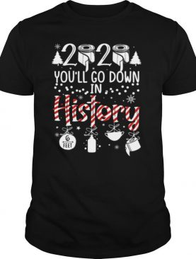 2020 You'll Go Down In History Christmas Mask shirt