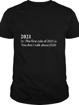 2021 Its First Rule Is Dont Talk About 2020 shirt