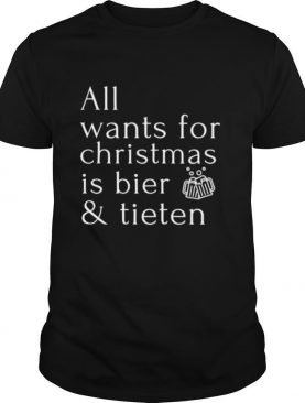 All Wants For Christmas Is Bier And Tieten shirt