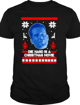 Bruce Willis Die Hard Is A Christmas Movie Ugly Christmas shirt