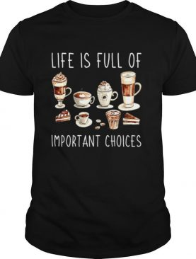 Coffee Life Is Full Of Important Choices shirt