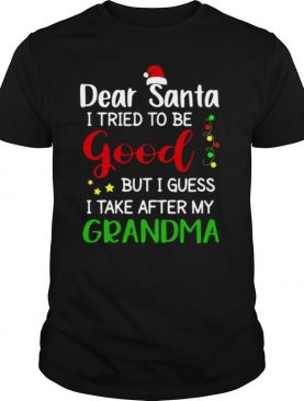Dear Santa I Tried To Be Good But I Guess I Take After My Grandma shirt