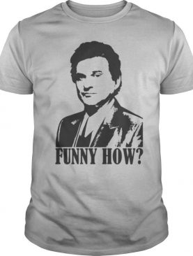 Goodfellas funny how shirt