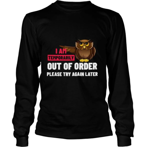I Am Temporarily Owl Out Of Order Please Try Again Later shirt