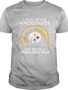 I will never apologize for being a pittsburgh steelers fan shirt