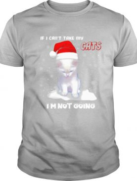 If I Can't Take My Cats I'm Not Going shirt