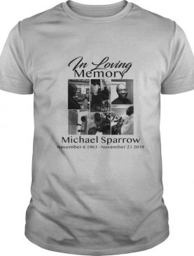 In memory of my michael sparrow shirt