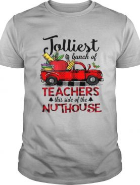 Jolliest Bunch Of Teacher This Side Of The Nuthouse shirt