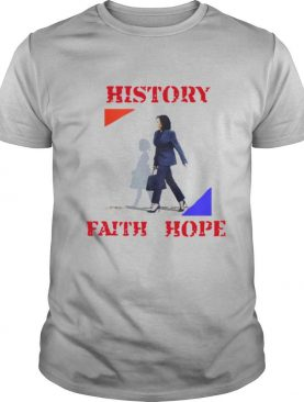 Kamala Harris Faith Hope History shirt