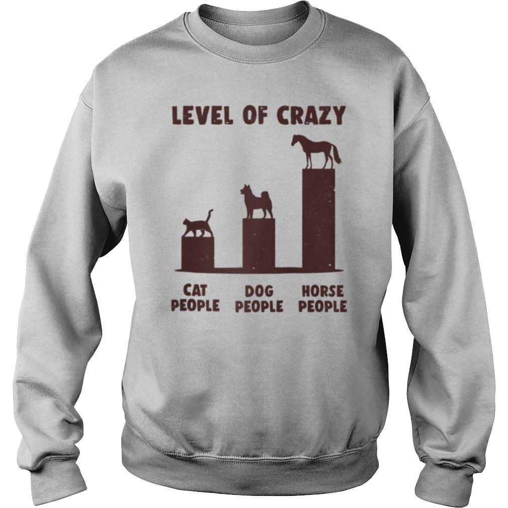 Level Of Crazy Horse Dog Cat People shirt