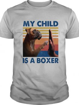 My Child Is A Boxer Dog Vintage shirt