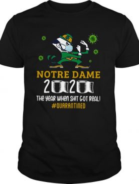 Notre Dame 2020 The Year When Shit Got Real Quarantined shirt